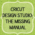 Cricut - The Missing Manual ~ The title says it all!