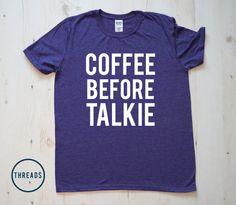Coffee Before Talkie TShirt Gifts Tshirt Tee Shirt by ThreadsTees