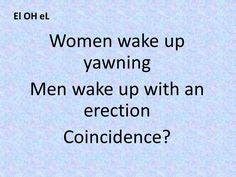 Women wake up yawning  Men wake up with an erection Coincidence?