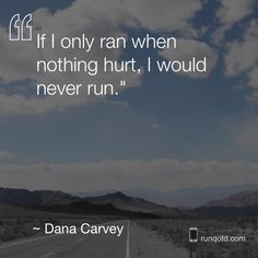 if i only ran when nothing hurt, i would never run