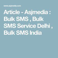 Article - Asjmedia : Bulk SMS , Bulk SMS Service Delhi , Bulk SMS India