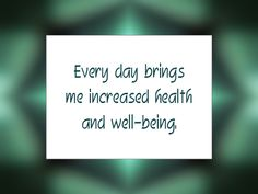 """Daily Affirmation for October 19, 2015 #affirmation #inspiration - """"Every day brings me increased health and well-being."""""""