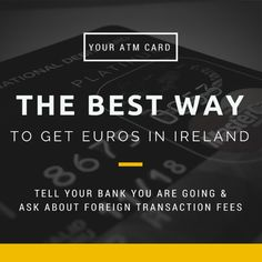 ATM Cards for Ireland Tell your bank you're going to Ireland and make sure you know how much they charge for foreign transaction fees. Our bank charges $5.00 each time we take any amount out. Others charge a percentage. What your bank charges will make a difference on how often and how much you'll want to take out.    The best part is that banks in Ireland don't charge you anything for using their ATMs.