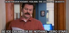 If there's one person on TV who always tells it like it is, it's Ron Swanson.