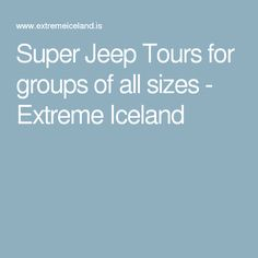 Super Jeep Tours for groups of all sizes - Extreme Iceland