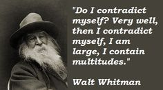 The Whitman quote that made me fall in love with him. It acknowledges personal growth and learned lessons.  •E•