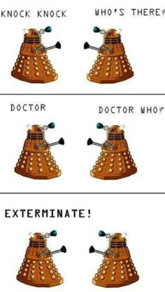 Dalek Knock Knock: for my friend, Eric. Doctor Who Jokes, Doctor Who Dalek, Eleventh Doctor, Knock Knock Jokes, Rose Tyler, Dr Who, Superwholock, Free Games, Funny Jokes