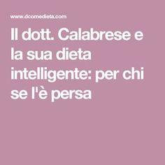 Il dott. Calabrese e la sua dieta intelligente: per chi se l'è persa Natural Life, Natural Health, 100 Calories, Light Recipes, Detox, The Cure, Food And Drink, Health Fitness, Weight Loss