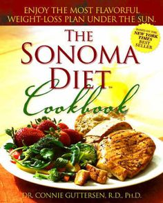 This is the most amazing diet EVER. Wait, It's not a diet, it's a lifestyle! -The Sonoma Diet Cookbook