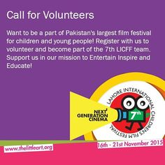 Call for Volunteers - 7th Lahore Int'l. Children's Film Festival 2015  Want to be a part of Pakistan's largest film festival for children and young people! Register with us to volunteer and become part of the 7th LICFF team. Support us in our mission to Entertain. Insprire and Educate!  http://ift.tt/1KCpmr8  #TLAORG #Lahore #Film #Festival #LICFF #2k15