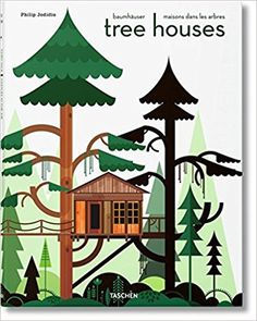 Tree Houses: Fairy Tale Castles in the Air: Philip Jodidio: 9783836526647: Amazon.com: Books