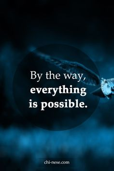 By the way, everything is possible. #lawofattraction #quotes #inspiration