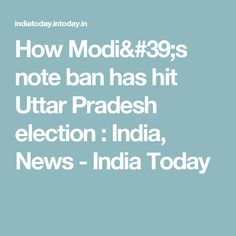 How Modi's note ban has hit Uttar Pradesh election : India, News - India Today