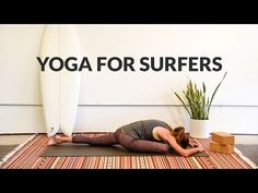 Yoga For Surfers / 21 Surfing Stretches You Need to Know