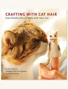 LMBO!  http://www.victoriantradingco.com /item/86-bk-8623740/100101100/crafting-with-cat-hair