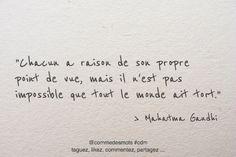 """""""Chacun a raison de son propre point de vue, mais il n'est pas impossible que tout le monde ait tort."""" #citation #MahatmaGandhi #Gandhi #proverbe #citationdujour #penséepositive"""