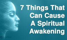 Having a spiritual awakening can extend your life as well as enhance its quality. Here are 7 things that can make it happen in your life...