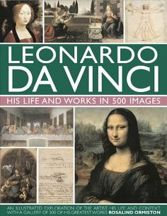 Leonardo Da Vinci: His Life and Works in 500 Images by Rosalind Ormiston. $26.60. 256 pages. Publication: December 16, 2011. Publisher: Anness (December 16, 2011). Author: Rosalind Ormiston. An expert and comprehensive new reference book on the life and works of influential artist, engineer, inventor and scientist Leonardo da Vnci                                                         Show more                               Show less. Save 24%!