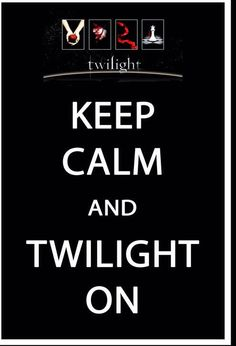 Keep Calm and Twilight on~Love Twilight❤️