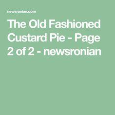 The Old Fashioned Custard Pie - Page 2 of 2 - newsronian Pie Dessert, Dessert Ideas, Dessert Recipes, Easy Steak Recipes, Pie Recipes, Best Custard Pie Recipe, Watermelon Ice Pops, Pie Shell, Pie Crusts