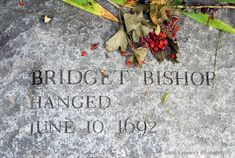 Bridget Bishop   1692 --- 1st of the witches hung in Salem, Massachusetts. She was executed on June 10.