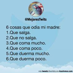 6 cosas que odia mi madre: 1.Que salga. 2.Que no salga. 3.Que coma mucho. 4.Que coma poco. 5.Que duerma mucho. 6.Que duerma poco.