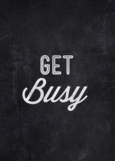 get busy | #wordstoliveby
