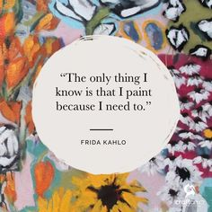 Cruelty-Free, Eco-Friendly Art Supplies The only thing I know is that I paint because I need to. — Frida Kahlo : Cruelty-Free, Eco-Friendly Art Supplies The only thing I know is that I paint because I need to. Kahlo Paintings, Schrift Design, Frida Art, Artist Quotes, Painting Quotes, Creativity Quotes, Artist Life, Design Quotes, Cool Words