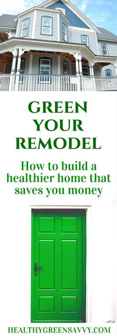 Green remodeling tips. Important tips for making your home safer and more energy efficient. Click to read more or pin to save for later.   green building   healthy home   eco friendly   green living tips  