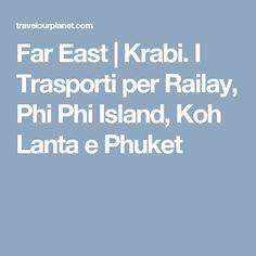 Far East | Krabi. I Trasporti per Railay, Phi Phi Island, Koh Lanta e Phuket