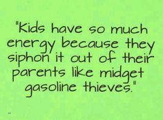 Bahaha funny cause it's true bless their little hearts. Pretty sure that is why I am so tired, and why my mom now has all sorts of energy. All her kids are grown and have stopped draining her energy. Parenting Humor, Mom Humor, Child Humor, That Way, True Stories, I Laughed, Favorite Quotes, Favorite Things, Laughter