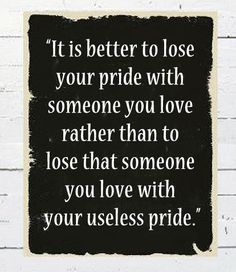 It's better to lose your pride.. ~ Wise Girl