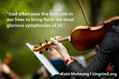 God often uses the dark pits in our lives to bring forth the most glorious symphonies of all.