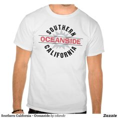 Southern California - Oceanside T shirt Southern California Oceanside - makes a great souvenir or gift for anyone who loves the Southern California life. Travel in style with branded mugs, hats, hoodies, t-shirts, travel tote or beach bag, cards, stamps, stickers and more. http://www.zazzle.com/cdandc $californit #beach #summer