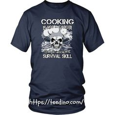 Chef T-shirt - Cooking is not a career, it's a postapocalyptic survival skill Shop NOW! #shirt #print #cooking