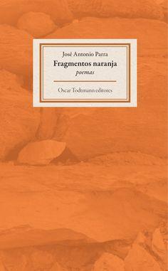 Fragmentos naranja / José Antonio Parra / Oscar Todtmann Editores, 2015