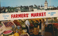 Greetings From Farmers' Market - Los Angeles, California by What Makes The Pie Shops Tick?, via Flickr