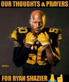 Sending good thoughts to Ryan Shazier