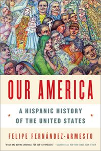 Our America: A Hispanic History of the United States by Felipe Fernandez-Armesto