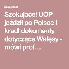 Szokujące! UOP jeździł po Polsce i kradł dokumenty dotyczące Wałęsy - mówi prof…