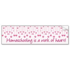 Homeschooling is a work of heart! bumper stickers