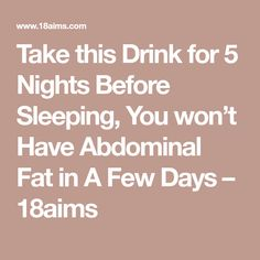 Take this Drink for 5 Nights Before Sleeping, You won't Have Abdominal Fat in A Few Days – 18aims