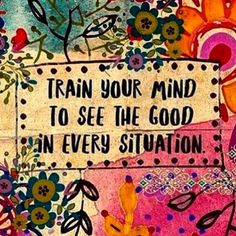Train your mind to see the good in every situation // motivation Yoga Quotes, Me Quotes, Motivational Quotes, Inspirational Quotes, Qoutes, Namaste Quotes, Namaste Art, Happy Thoughts, Positive Thoughts