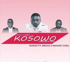 MUSIC: Shizzi feat. Wande Coal  Kosowo (OFFICIAL RELEASE)