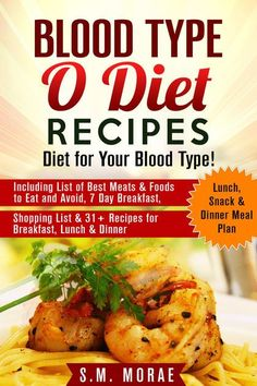 Blood Type O Diet Recipes: Diet for Your Blood Type! Including List of Best Meats & Foods to Eat and Avoid, 7 Day Breakfast, Lunch, Snack & Dinner Meal Plan by S.M. Morae on iBooks
