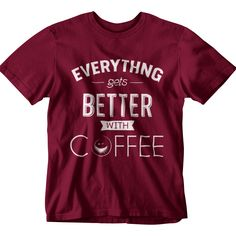 Everything gets better with coffee. Available in multiple colors. #coffee #coffeeshirt #funnycoffeegift #coffeeshop #teespring #teespringcoffee #thecoffeeshop #bettercoffee #coffeeshirt #funnycoffeeshirt #gift #funnygift #coffeegift