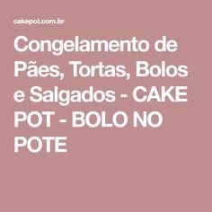 Congelamento de Pães, Tortas, Bolos e Salgados - CAKE POT - BOLO NO POTE