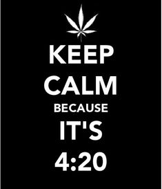 420 favorite day of the year but april always rocks cause thats my bday month so i own it like its mine ;)
