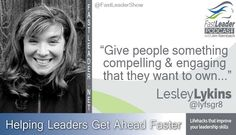 """""""Give people something compelling and engaging they want to own."""" @lesleylykins on the @FastLeaderShow goo.gl/4aQFDQ #Leadership #CX"""