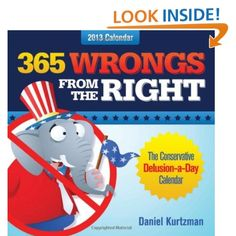 365 Wrongs from the Right: The Conservative Delusion-a-Day Calendar (2013)